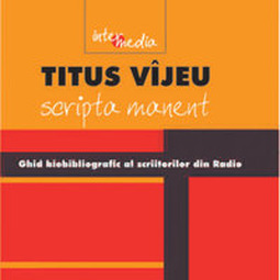 Titus Vîjeu. Scripta manent. Ghid biobibliografic al scriitorilor din Radio: 1928-2004