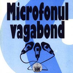 Microfonul vagabond (1932-1935). Publicistică literară radiofonică din Arhiva Societăţii Române de Radiodifuziune: [Reportaje, însemnări de călătorie, eseuri]